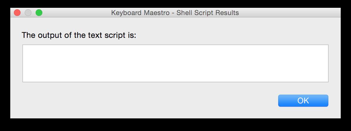 Keyboard Maestro Execute Shell Script Result Window