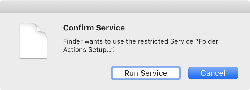 Confirm Service: Finder wants to use the restricted Service Folder Actions Setup; Run Service or Cancel