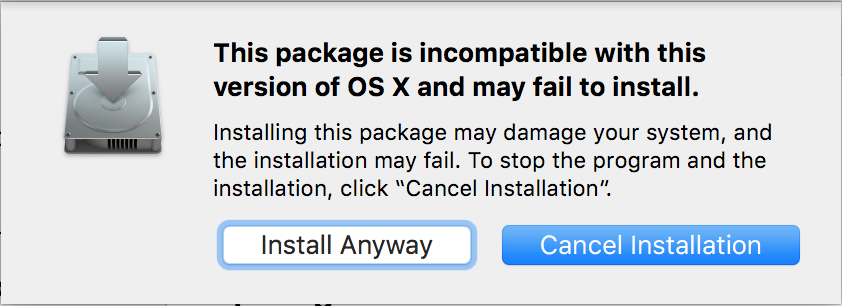 This package is is incompatible with this version of OS X and may fail to install. Installing this package may damage your system, and the installation may fail.